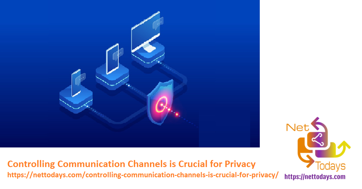 Controlling Communication Channels is Crucial for Privacy